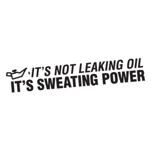 Стикер за кола - It's not leaking oil it's seating power